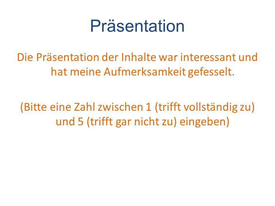 Präsentation Die Präsentation der Inhalte war interessant und hat meine Aufmerksamkeit gefesselt.