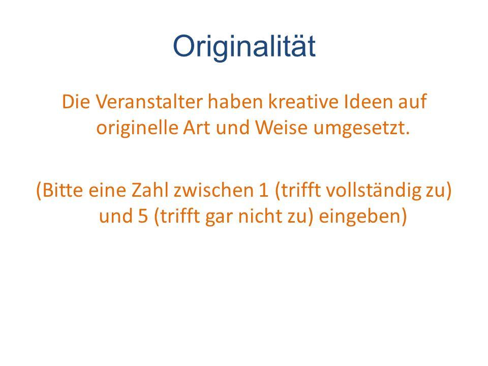Originalität Die Veranstalter haben kreative Ideen auf originelle Art und Weise umgesetzt.