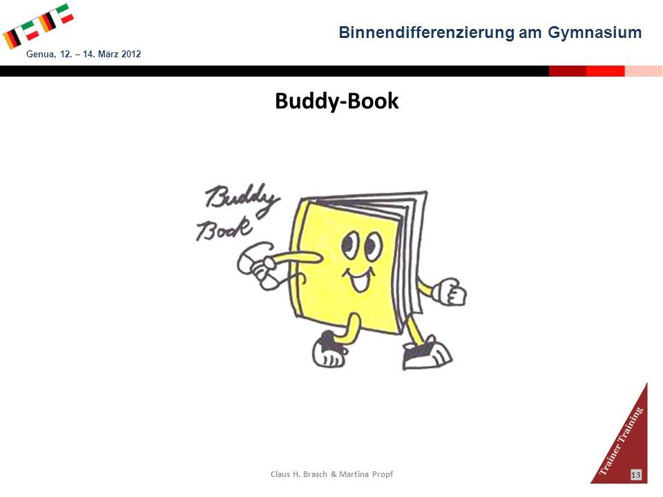 Binnendifferenzierung am Gymnasium Genua, 12. – 14. März 2012 Claus H. Brasch & Martina Propf 13 Buddy-Book