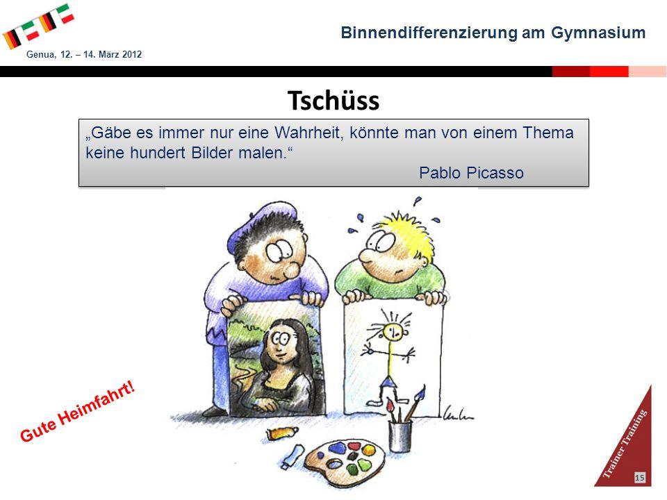 Binnendifferenzierung am Gymnasium Genua, 12. – 14. März 2012 Claus H. Brasch & Martina Propf 15 Tschüss Gäbe es immer nur eine Wahrheit, könnte man v