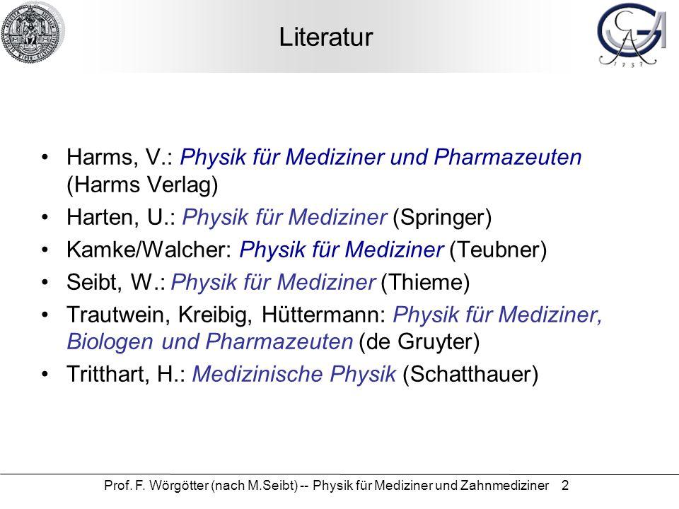 Prof. F. Wörgötter (nach M.Seibt) -- Physik für Mediziner und Zahnmediziner 2 Literatur Harms, V.: Physik für Mediziner und Pharmazeuten (Harms Verlag