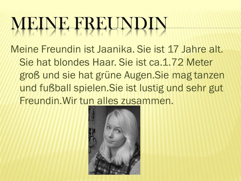 Meine Freundin ist Jaanika.Sie ist 17 Jahre alt. Sie hat blondes Haar.