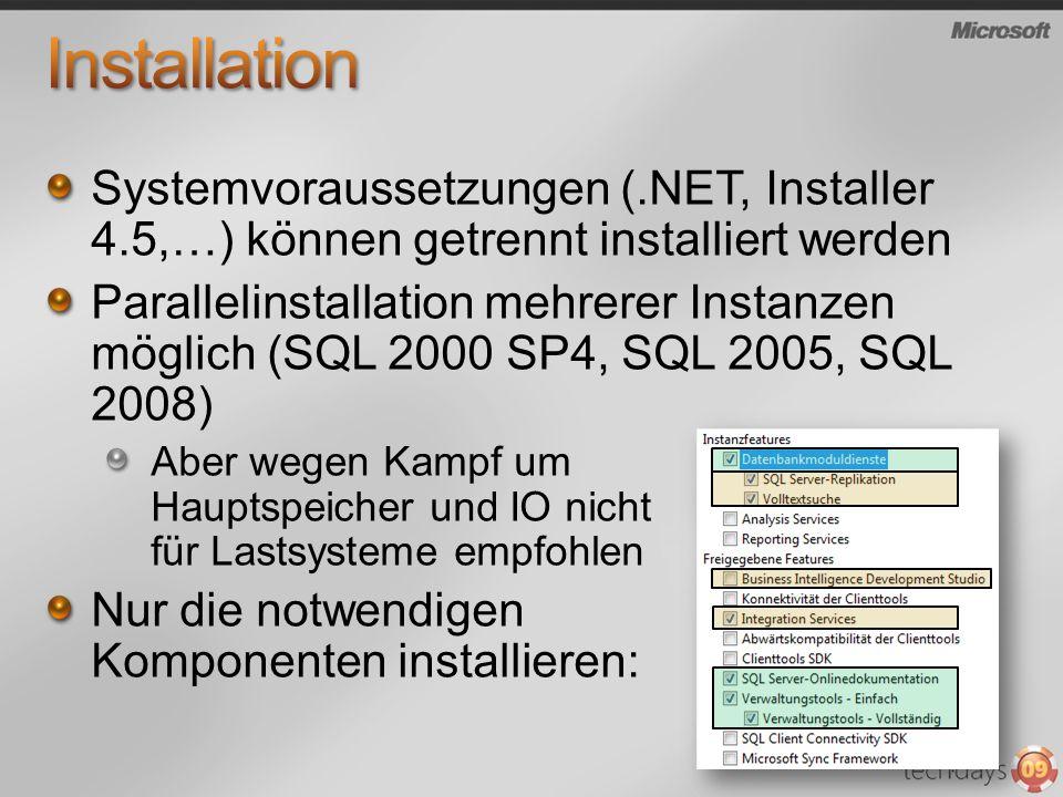 Systemvoraussetzungen (.NET, Installer 4.5,…) können getrennt installiert werden Parallelinstallation mehrerer Instanzen möglich (SQL 2000 SP4, SQL 20