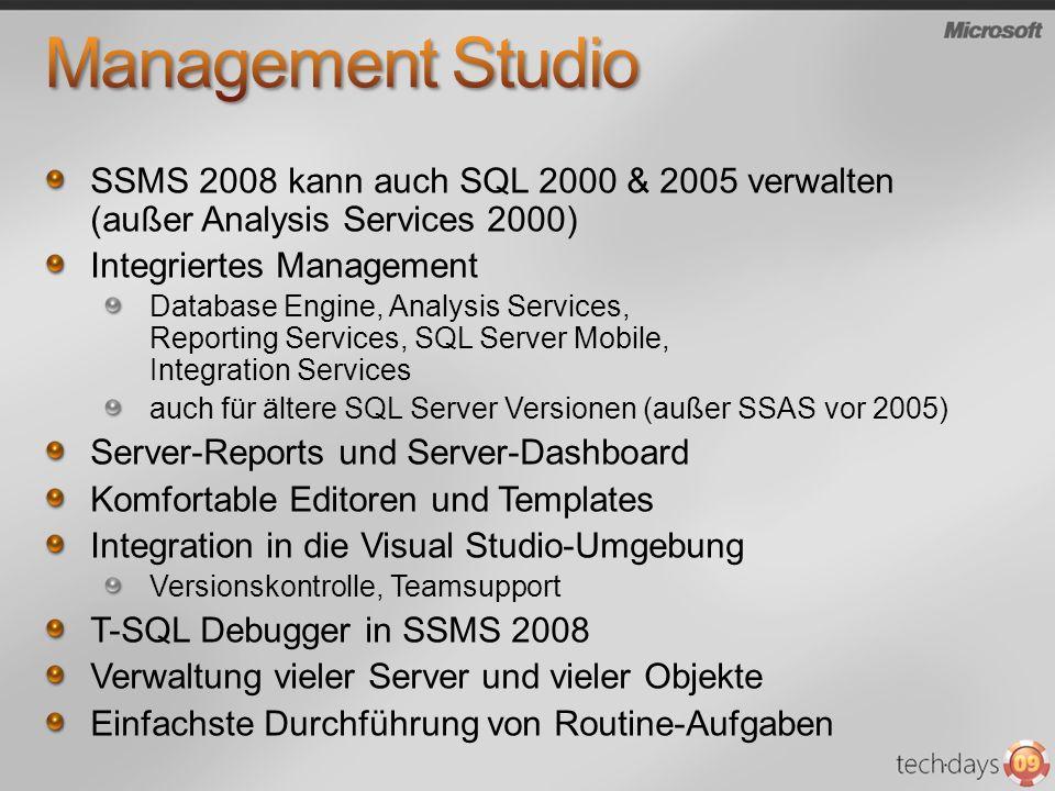 SSMS 2008 kann auch SQL 2000 & 2005 verwalten (außer Analysis Services 2000) Integriertes Management Database Engine, Analysis Services, Reporting Ser