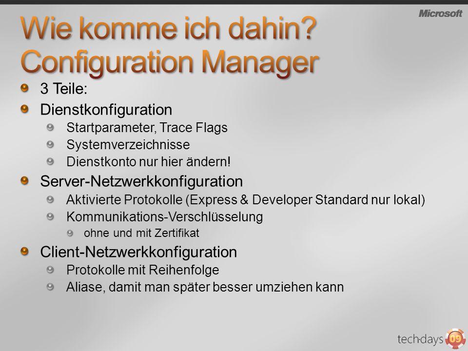 3 Teile: Dienstkonfiguration Startparameter, Trace Flags Systemverzeichnisse Dienstkonto nur hier ändern! Server-Netzwerkkonfiguration Aktivierte Prot