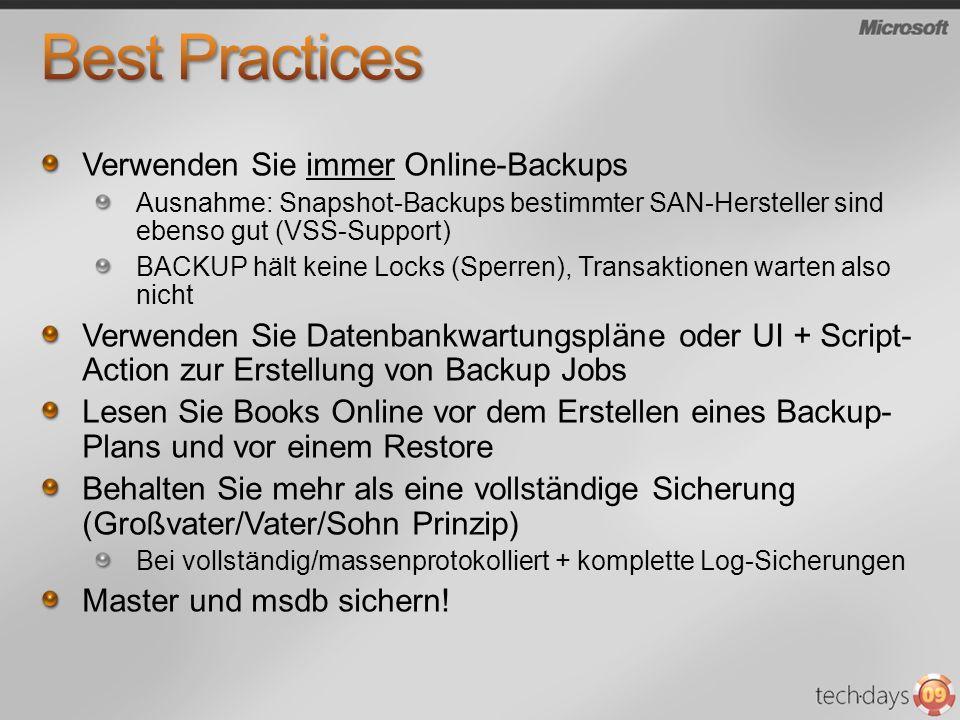 Verwenden Sie immer Online-Backups Ausnahme: Snapshot-Backups bestimmter SAN-Hersteller sind ebenso gut (VSS-Support) BACKUP hält keine Locks (Sperren