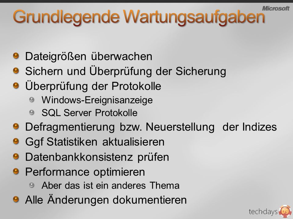 Dateigrößen überwachen Sichern und Überprüfung der Sicherung Überprüfung der Protokolle Windows-Ereignisanzeige SQL Server Protokolle Defragmentierung
