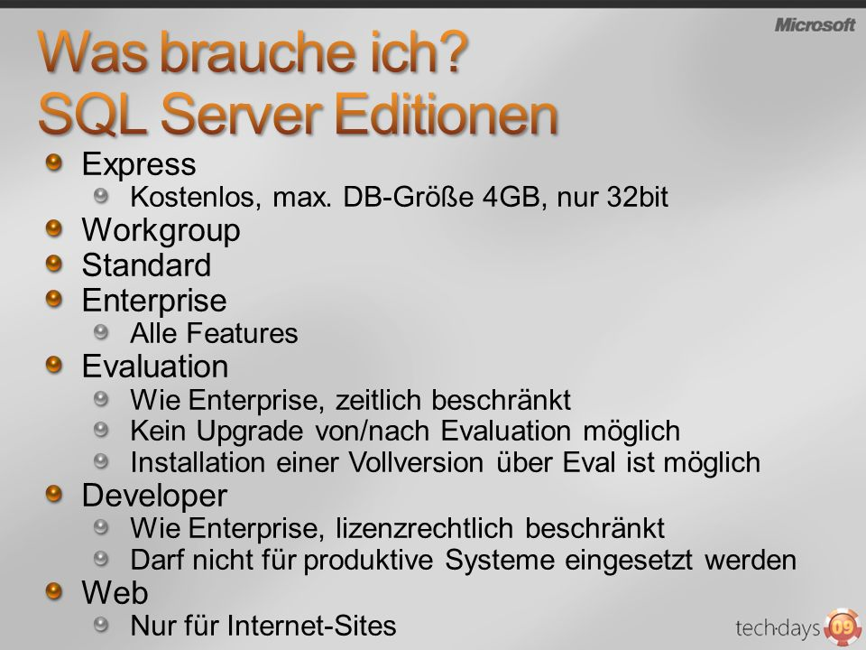 Express Kostenlos, max. DB-Größe 4GB, nur 32bit Workgroup Standard Enterprise Alle Features Evaluation Wie Enterprise, zeitlich beschränkt Kein Upgrad