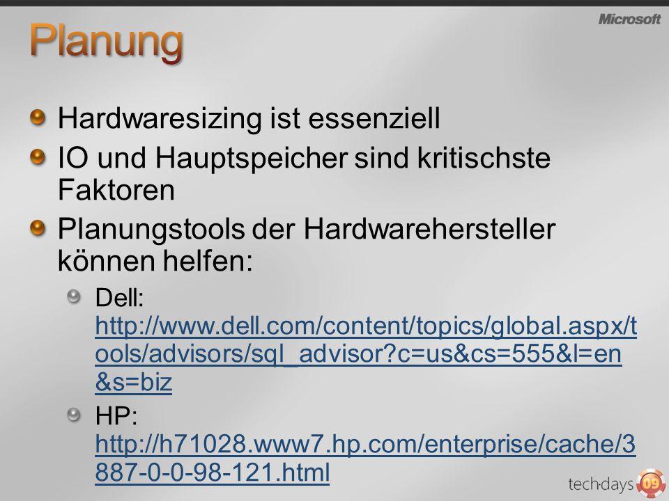 Hardwaresizing ist essenziell IO und Hauptspeicher sind kritischste Faktoren Planungstools der Hardwarehersteller können helfen: Dell: http://www.dell