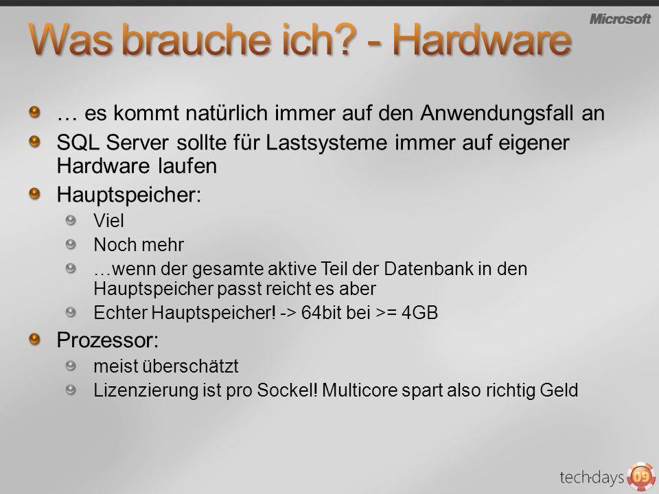 … es kommt natürlich immer auf den Anwendungsfall an SQL Server sollte für Lastsysteme immer auf eigener Hardware laufen Hauptspeicher: Viel Noch mehr