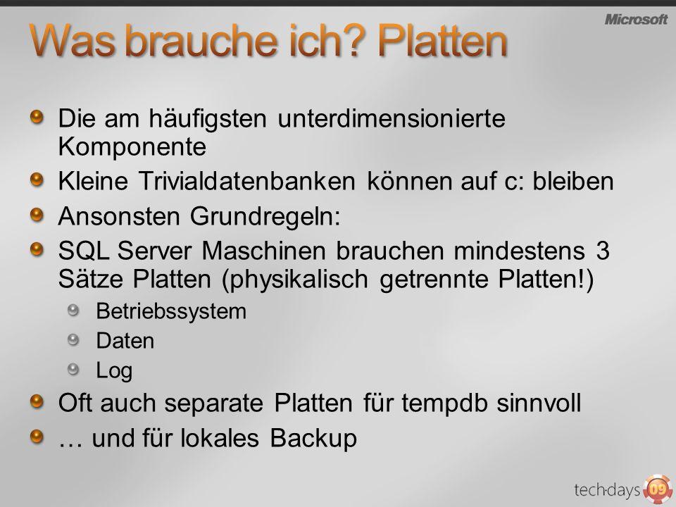 SQL Server Datenplatten machen Random IO Es geht also weder um Kapazität noch um Transferrate Es geht um IO Operationen pro Sekunde (IOPs) Dafür gibt es nur 2 Möglichkeiten (Schnelle) SSDs Viele Platten in einem RAID kleine, schnelle Platten RAID 10 ist meist gut, RAID 4/5/6 hat oft zu geringe zufällige Schreibrate SQL Server Log-Platten machen sequential writes Unbedingt von Daten trennen RAID 1 oft ausreichend, manchmal auch RAID 10 Nicht daran stören, dass Log-Platten fast leer sind