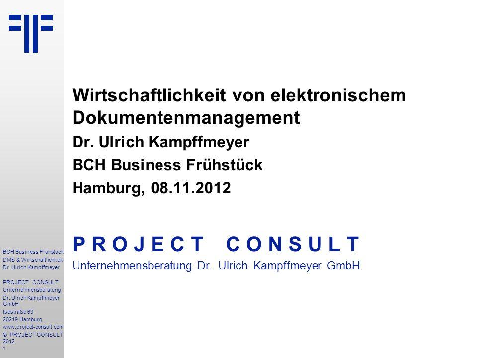 1 BCH Business Frühstück DMS & Wirtschaftlichkeit Dr. Ulrich Kampffmeyer PROJECT CONSULT Unternehmensberatung Dr. Ulrich Kampffmeyer GmbH Isestraße 63