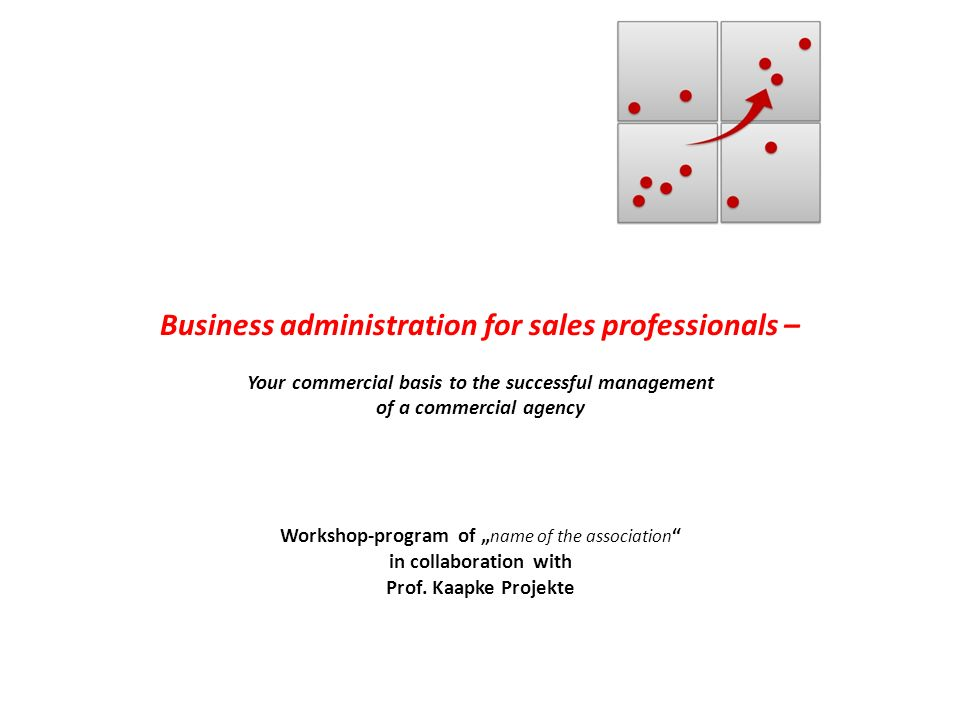 Business administration for sales professionals – Your commercial basis to the successful management of a commercial agency Workshop-program of name o