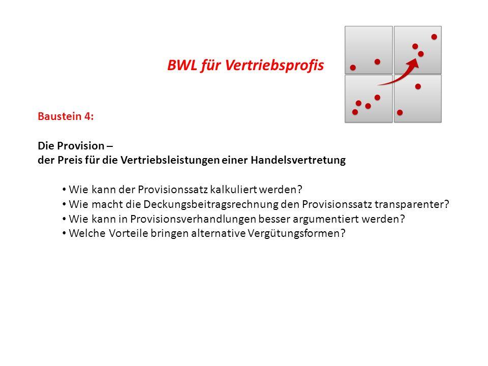 BWL für Vertriebsprofis Baustein 4: Die Provision – der Preis für die Vertriebsleistungen einer Handelsvertretung Wie kann der Provisionssatz kalkulie