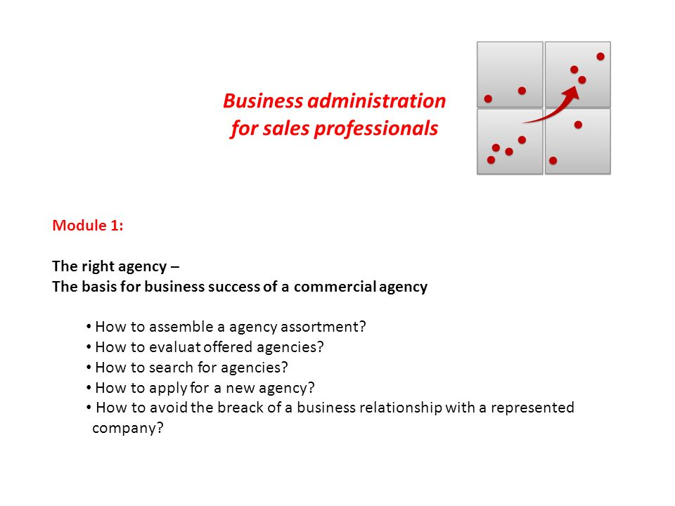 Business administration for sales professionals Module 2: Sales analyses and tailord-made key distribution figures – Management cockpit of a commercial agent How to determine strengths and weaknesses of a commercial agency.