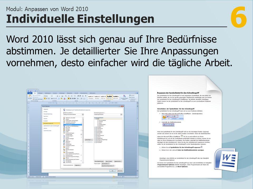 6 Individuelle Einstellungen Modul: Anpassen von Word 2010 Word 2010 lässt sich genau auf Ihre Bedürfnisse abstimmen.