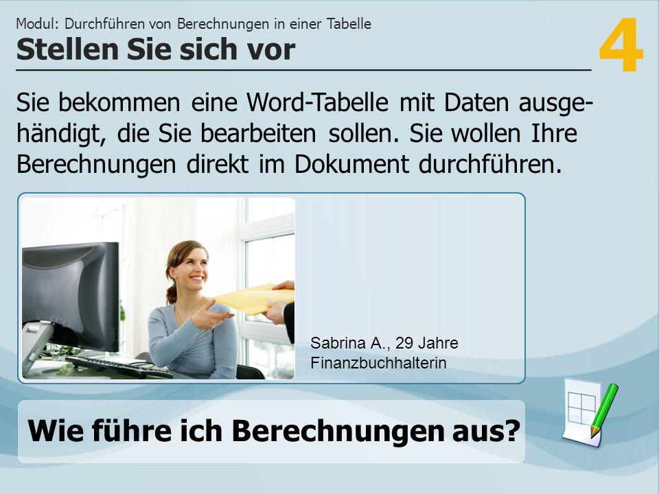 4 Sie bekommen eine Word-Tabelle mit Daten ausge- händigt, die Sie bearbeiten sollen.