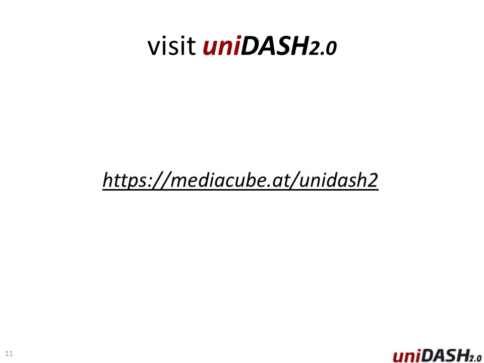 visit uniDASH 2.0 https://mediacube.at/unidash2 11