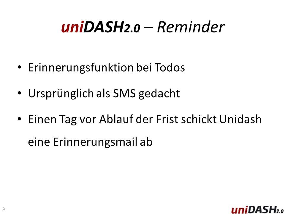 uniDASH 2.0 – Reminder Erinnerungsfunktion bei Todos Ursprünglich als SMS gedacht Einen Tag vor Ablauf der Frist schickt Unidash eine Erinnerungsmail ab 5