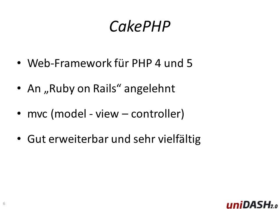 CakePHP Web-Framework für PHP 4 und 5 An Ruby on Rails angelehnt mvc (model - view – controller) Gut erweiterbar und sehr vielfältig 6