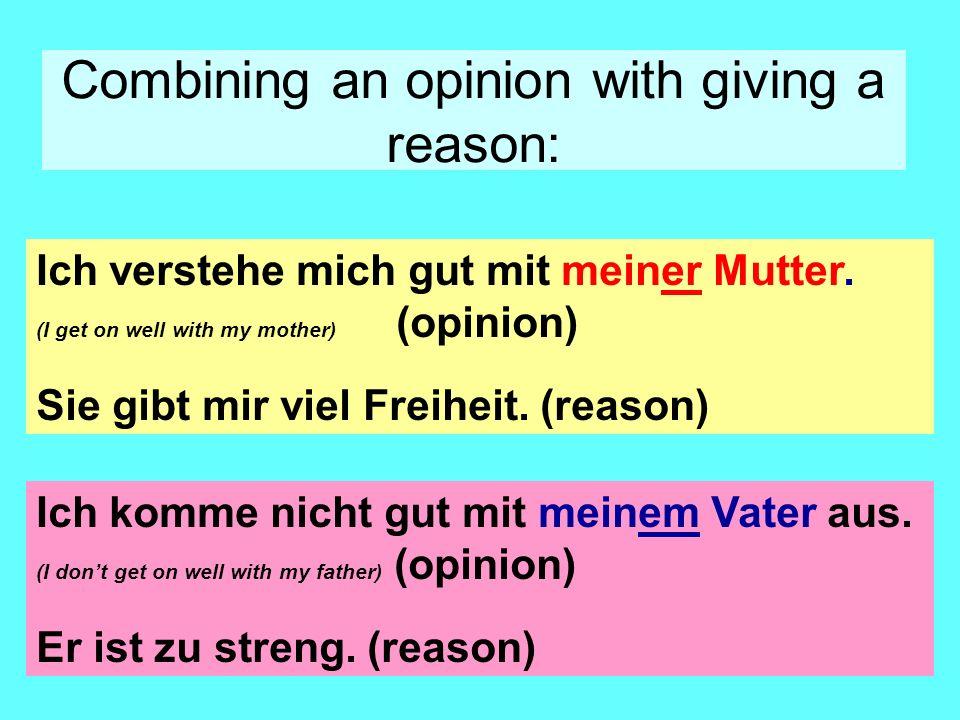 Combining an opinion with giving a reason: Ich komme nicht gut mit meinem Vater aus.