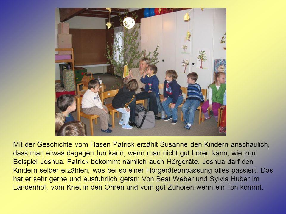 Mit der Geschichte vom Hasen Patrick erzählt Susanne den Kindern anschaulich, dass man etwas dagegen tun kann, wenn man nicht gut hören kann, wie zum