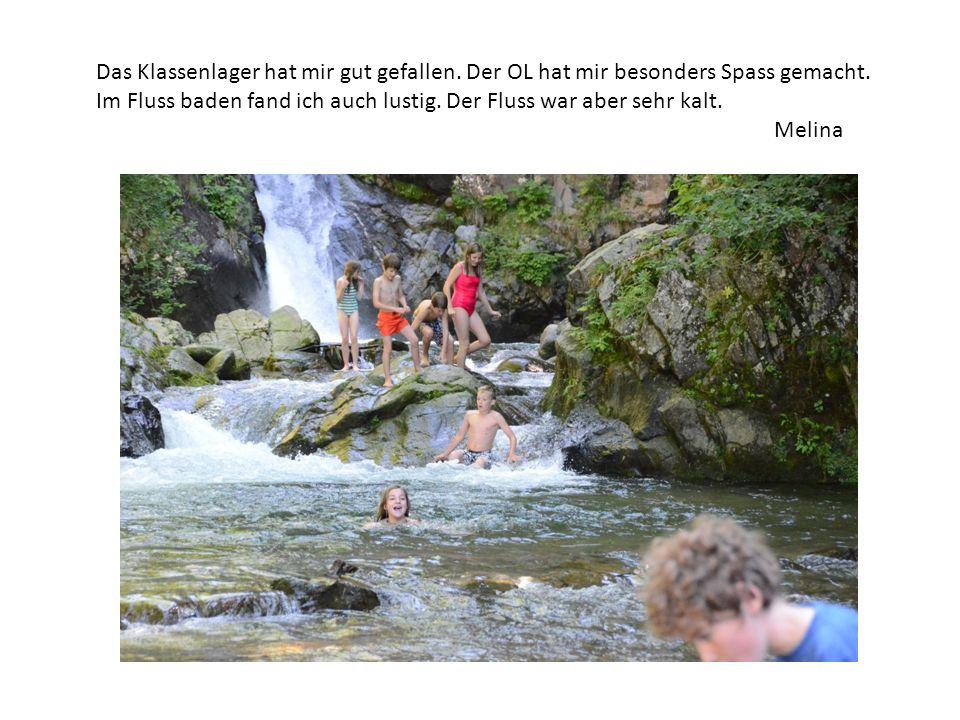 Das Klassenlager hat mir gut gefallen. Der OL hat mir besonders Spass gemacht. Im Fluss baden fand ich auch lustig. Der Fluss war aber sehr kalt. Meli