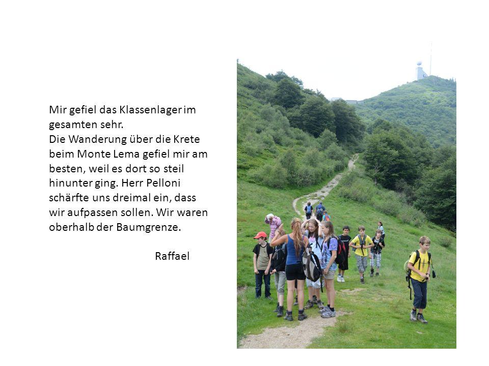 Mir gefiel das Klassenlager im gesamten sehr. Die Wanderung über die Krete beim Monte Lema gefiel mir am besten, weil es dort so steil hinunter ging.