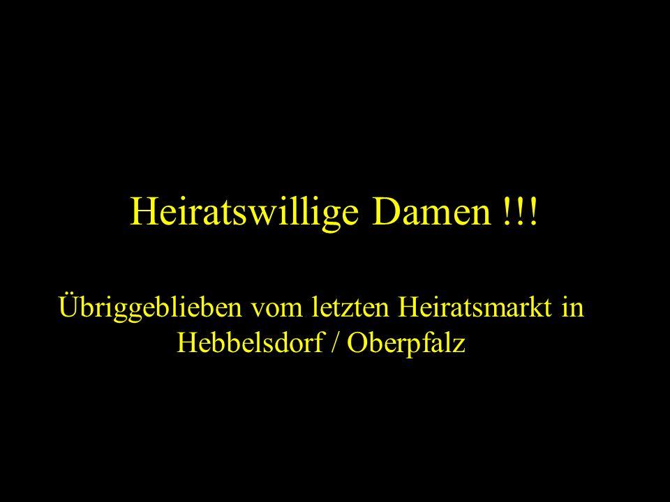 Heiratswillige Damen !!! Übriggeblieben vom letzten Heiratsmarkt in Hebbelsdorf / Oberpfalz