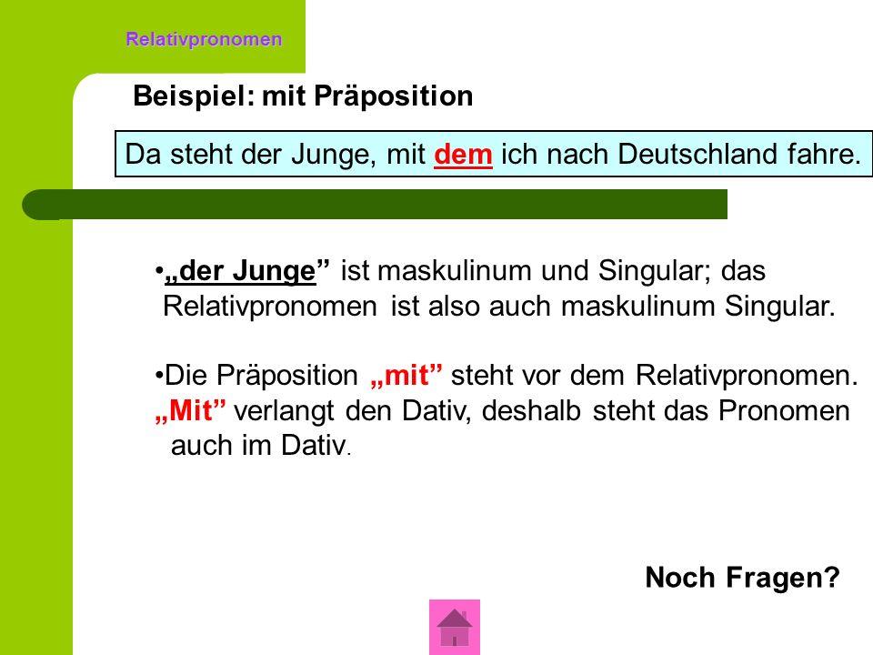 Relativpronomen Beispiel: Genitiv Da steht der Junge, dessen Schwester in Berlin studiert.