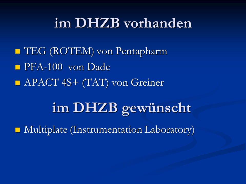 im DHZB vorhanden TEG (ROTEM) von Pentapharm TEG (ROTEM) von Pentapharm PFA-100 von Dade PFA-100 von Dade APACT 4S+ (TAT) von Greiner APACT 4S+ (TAT)