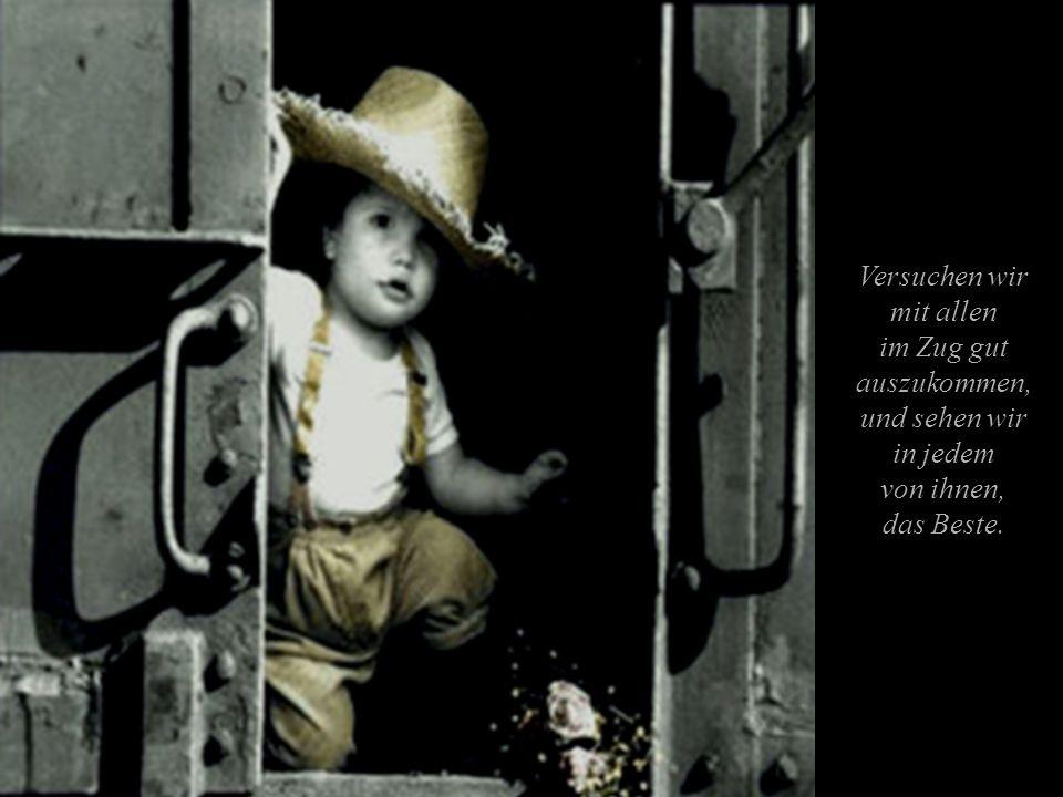 So ist das Leben. Voller Herausforderungen, Hoffnungen, Träumen, Fantasien, Traurigkeiten und Abschieden. Machen wir diese Reise, so gut wir es können