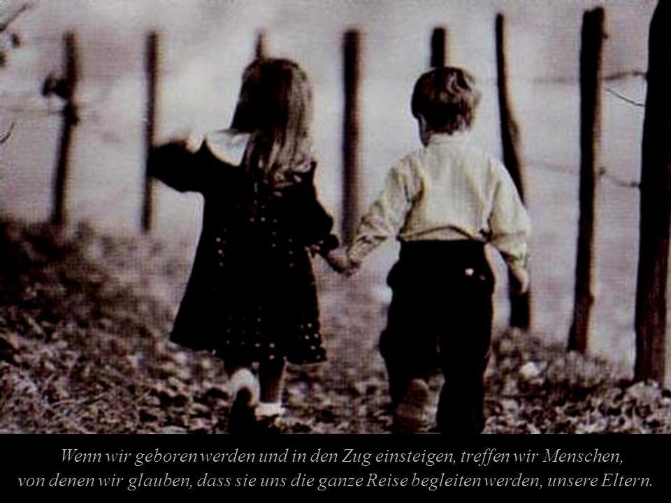 Wenn wir geboren werden und in den Zug einsteigen, treffen wir Menschen, von denen wir glauben, dass sie uns die ganze Reise begleiten werden, unsere Eltern.