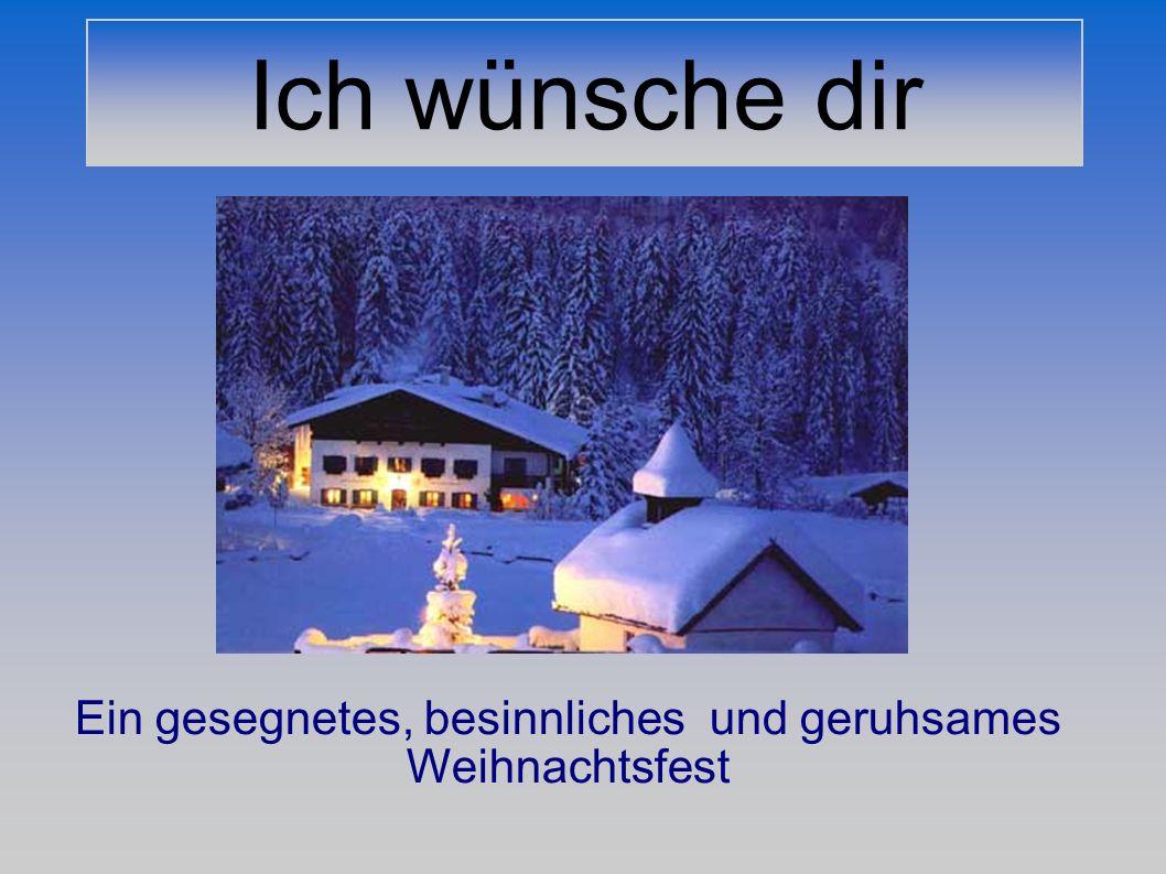 Ich wünsche dir Ein gesegnetes, besinnliches und geruhsames Weihnachtsfest