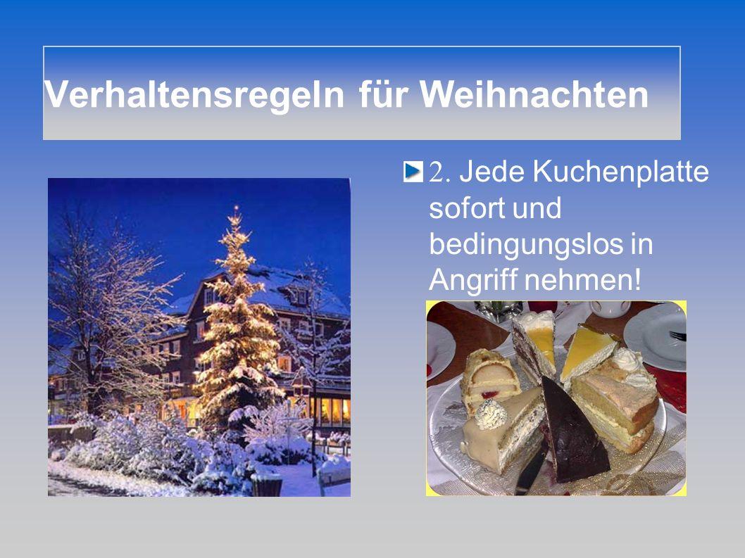 Verhaltensregeln für Weihnachten 2. Jede Kuchenplatte sofort und bedingungslos in Angriff nehmen!