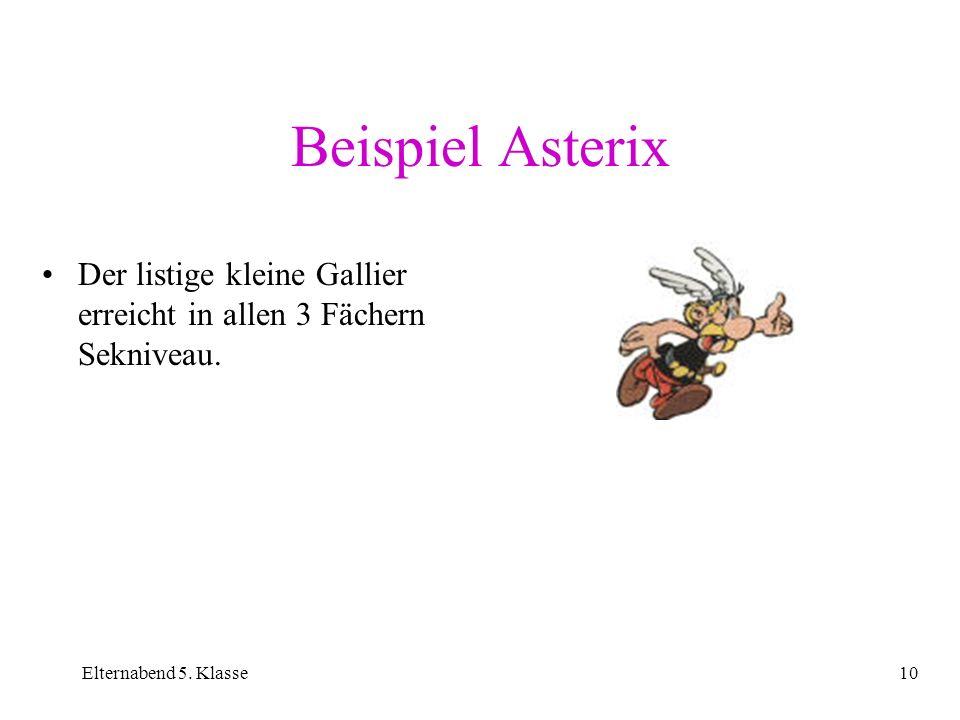Elternabend 5. Klasse10 Beispiel Asterix Der listige kleine Gallier erreicht in allen 3 Fächern Sekniveau.