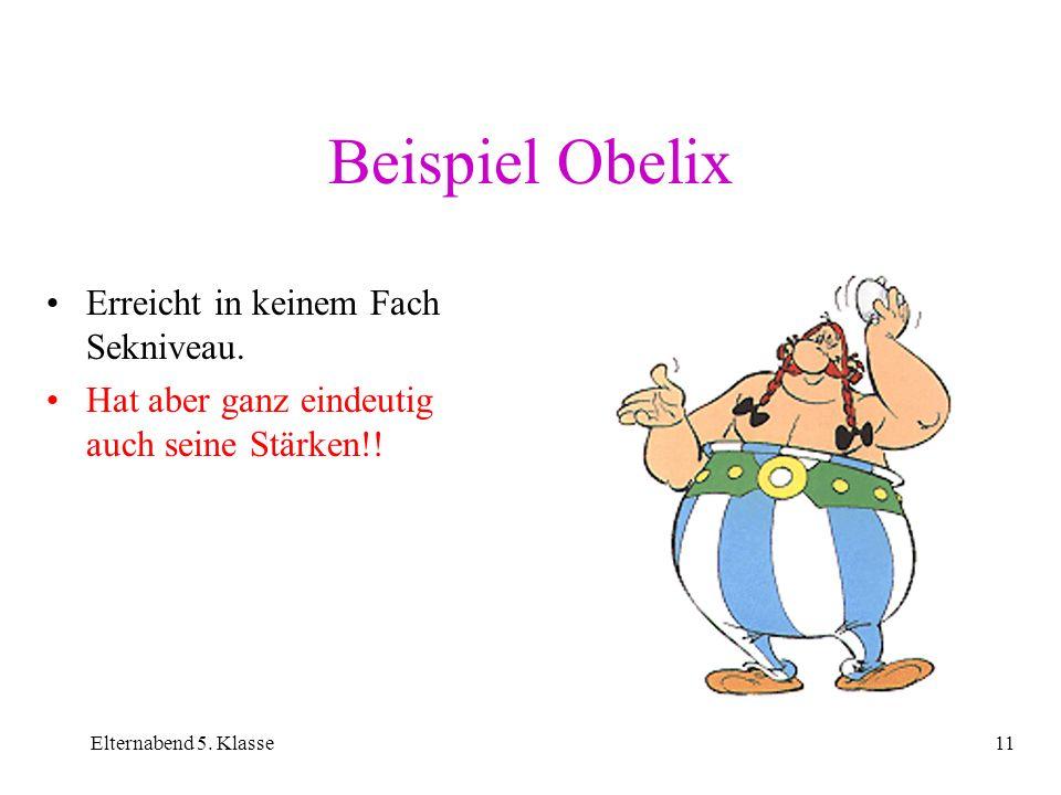 Elternabend 5. Klasse11 Beispiel Obelix Erreicht in keinem Fach Sekniveau. Hat aber ganz eindeutig auch seine Stärken!!