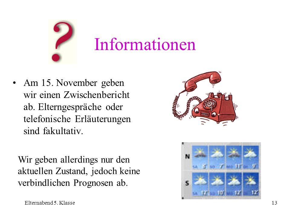 Elternabend 5. Klasse13 Informationen Am 15. November geben wir einen Zwischenbericht ab. Elterngespräche oder telefonische Erläuterungen sind fakulta