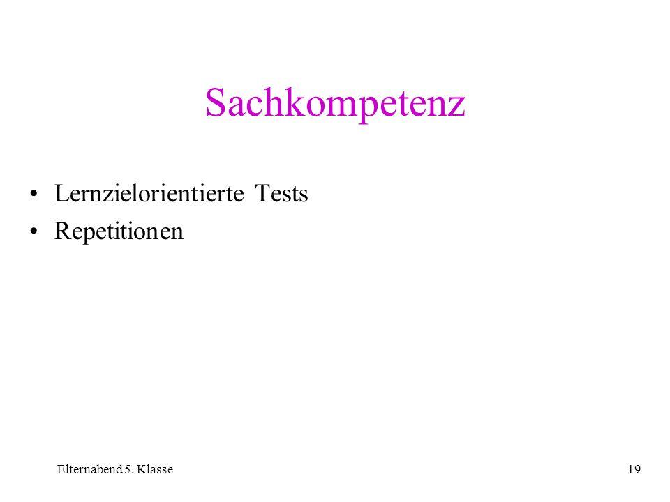 Elternabend 5. Klasse19 Sachkompetenz Lernzielorientierte Tests Repetitionen