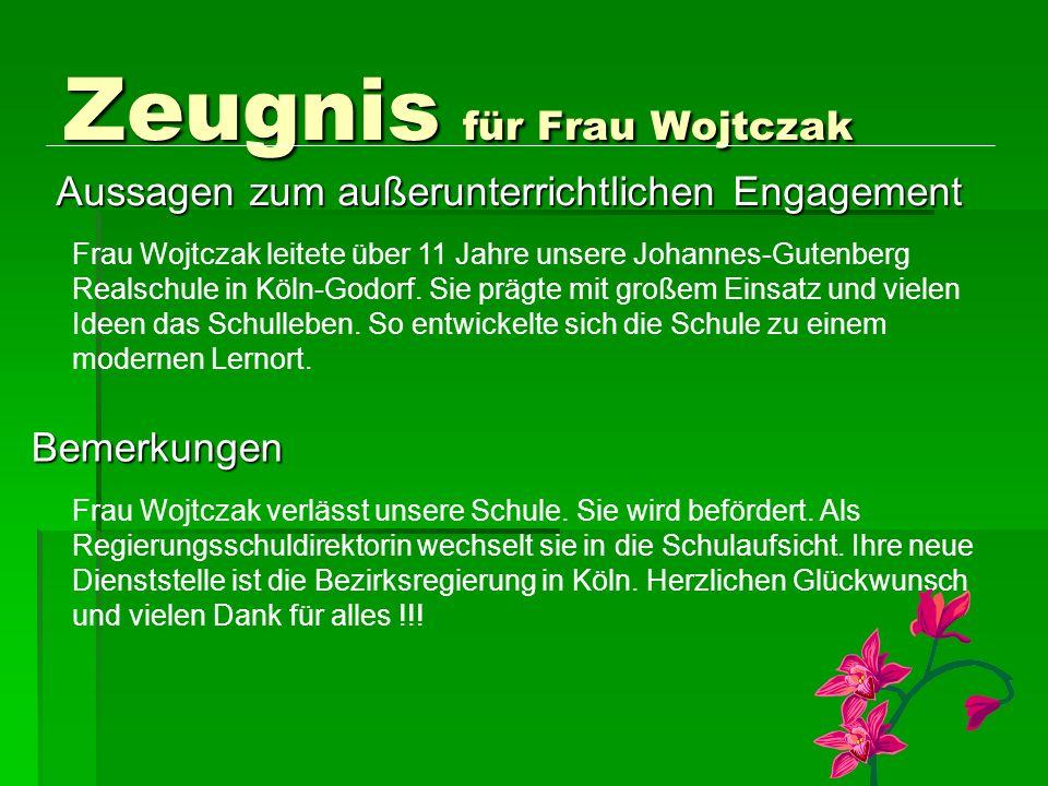 Zeugnis für Frau Wojtczak Frau Wojtczak leitete über 11 Jahre unsere Johannes-Gutenberg Realschule in Köln-Godorf. Sie prägte mit großem Einsatz und v