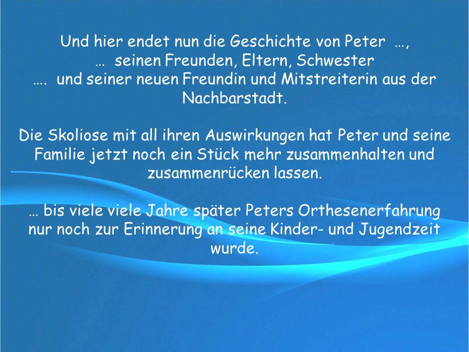 Und hier endet nun die Geschichte von Peter …, … seinen Freunden, Eltern, Schwester …. und seiner neuen Freundin und Mitstreiterin aus der Nachbarstad