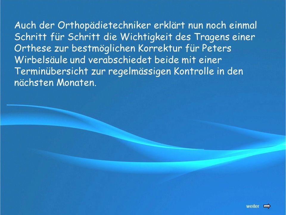 weiter Auch der Orthopädietechniker erklärt nun noch einmal Schritt für Schritt die Wichtigkeit des Tragens einer Orthese zur bestmöglichen Korrektur