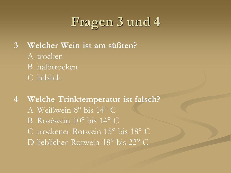 Fragen 3 und 4 3Welcher Wein ist am süßten? Atrocken Bhalbtrocken Clieblich 4Welche Trinktemperatur ist falsch? AWeißwein 8° bis 14° C BRoséwein 10° b