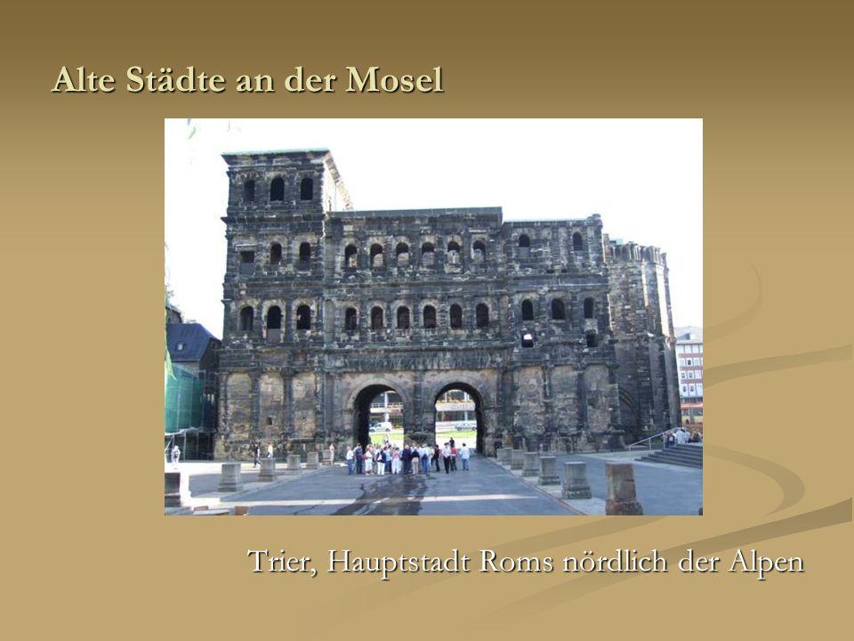 Alte Städte an der Mosel Trier, Hauptstadt Roms nördlich der Alpen
