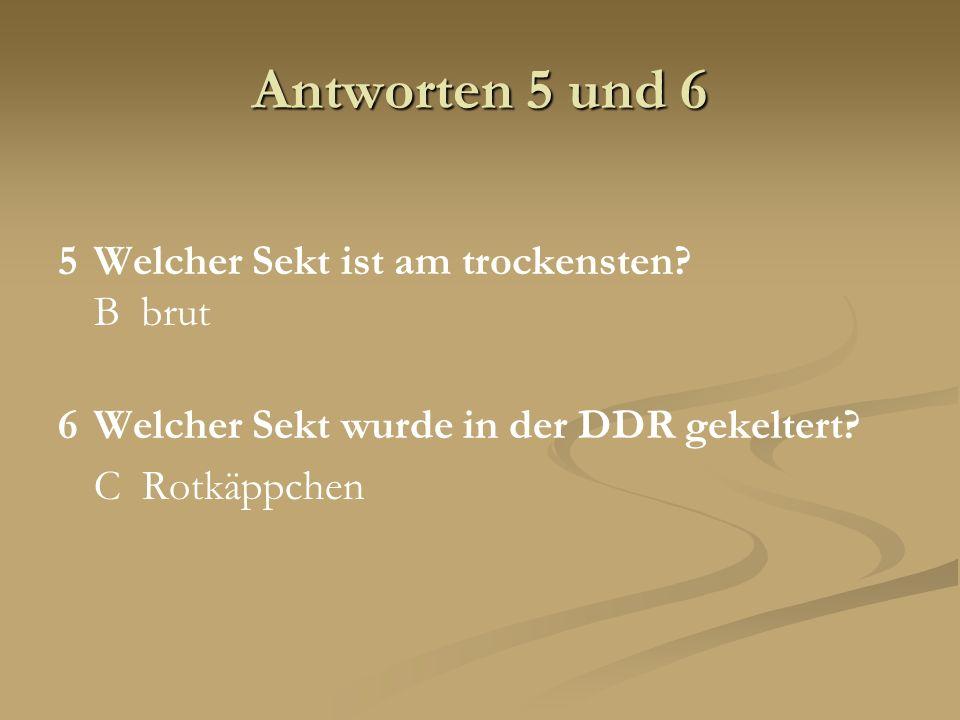 Antworten 5 und 6 5Welcher Sekt ist am trockensten? B brut 6Welcher Sekt wurde in der DDR gekeltert? C Rotkäppchen
