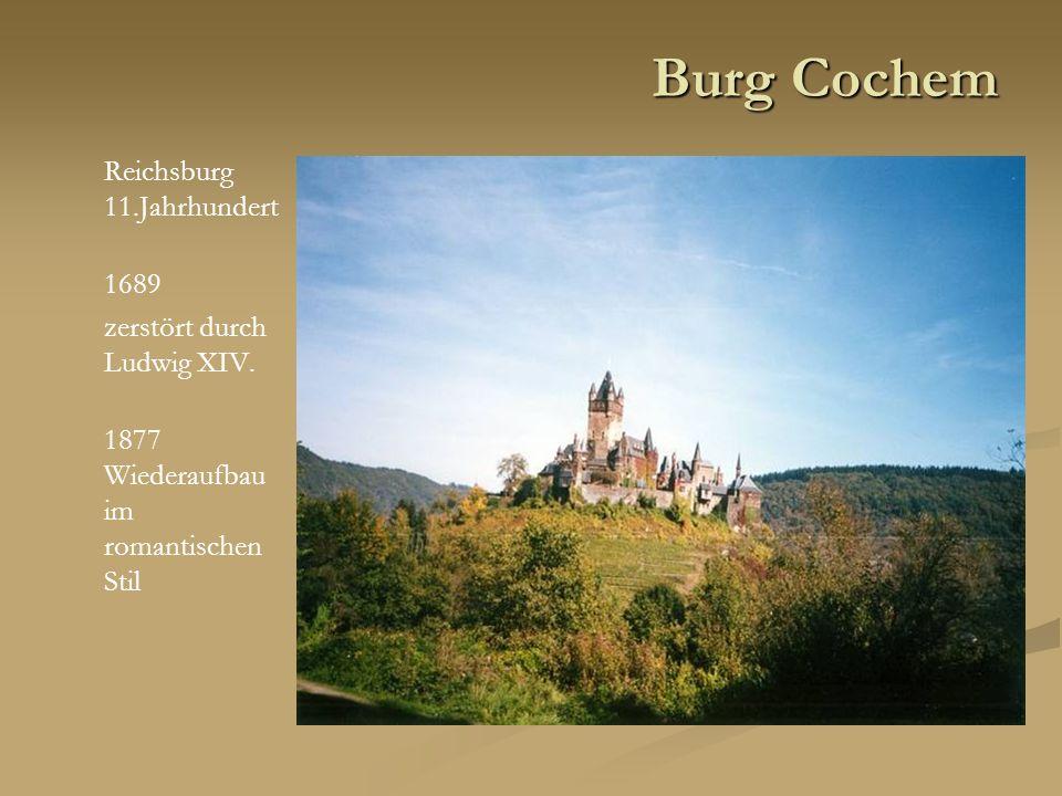 Burg Cochem Reichsburg 11.Jahrhundert 1689 zerstört durch Ludwig XIV. 1877 Wiederaufbau im romantischen Stil