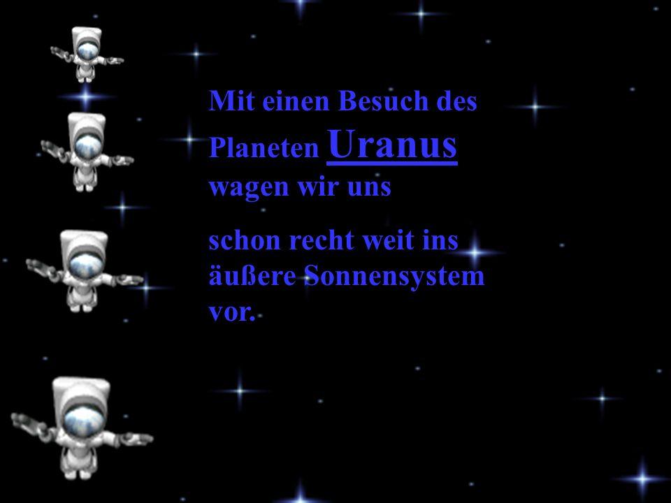 Mit einen Besuch des Planeten Uranus wagen wir uns schon recht weit ins äußere Sonnensystem vor.