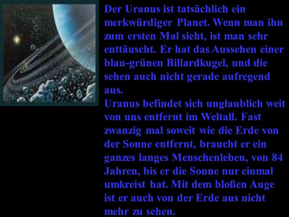 Der Uranus ist tatsächlich ein merkwürdiger Planet.