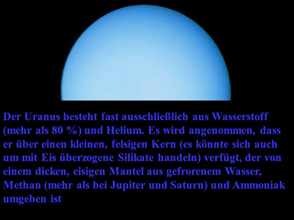 Der Uranus besteht fast ausschließlich aus Wasserstoff (mehr als 80 %) und Helium.