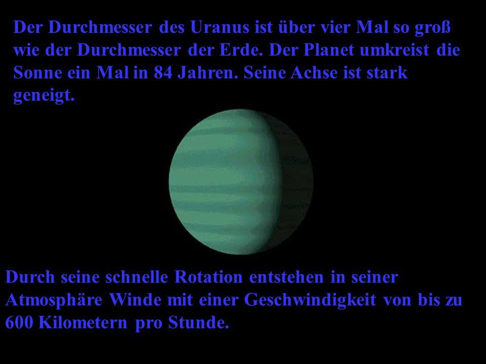 Der Durchmesser des Uranus ist über vier Mal so groß wie der Durchmesser der Erde.